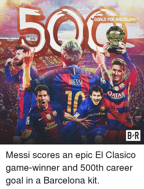 Barcelona, Goals, and Game: MESS  ur  Foundation  GOALS FOR BARCELONA  AIRWA  un  BR Messi scores an epic El Clasico game-winner and 500th career goal in a Barcelona kit.