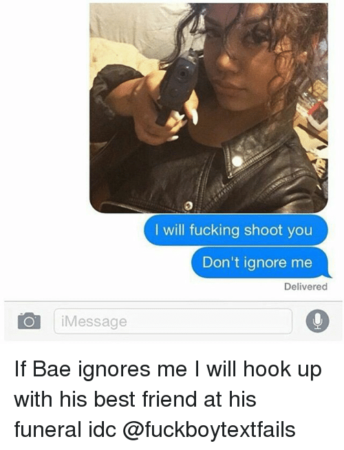 Message I Will Fucking Shoot You Dont Ignore Me Delivered If Bae