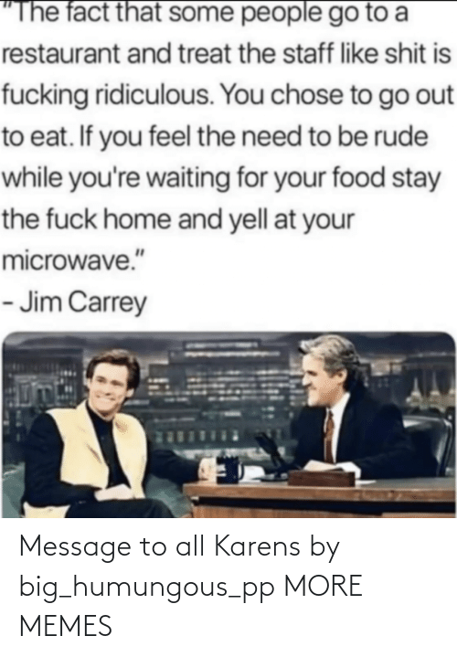 message: Message to all Karens by big_humungous_pp MORE MEMES