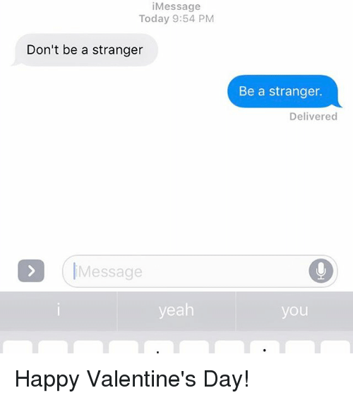 happy valentine day: Message  Today 9:54 PM  Don't be a stranger  Message  yeah  Be a stranger.  Delivered  you Happy Valentine's Day!