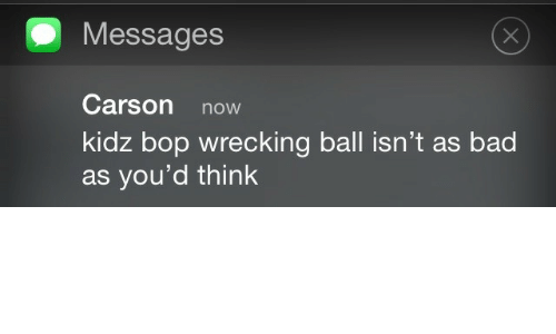 wrecking ball: Messages  Carson now  kidz bop wrecking ball isn't as bad  as you'd think