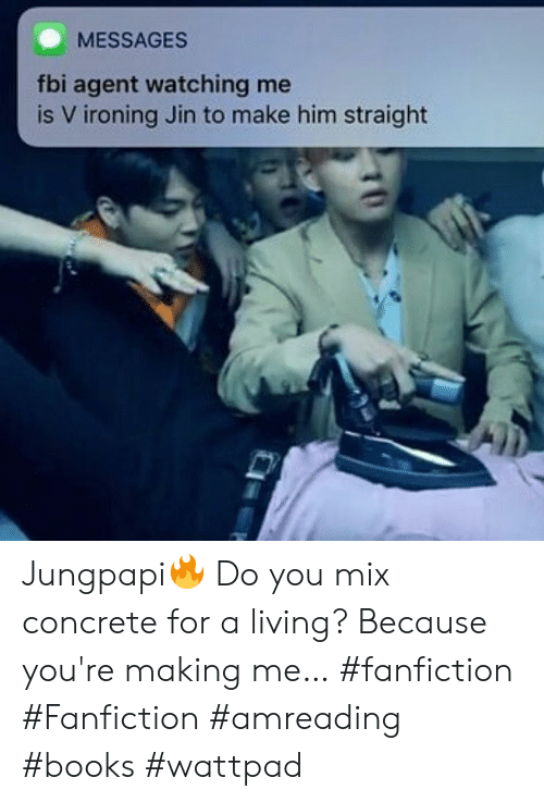 Books, Fanfiction, and Fbi: MESSAGES  fbi agent watching me  is V ironing Jin to make him straight  D Jungpapi🔥 Do you mix concrete for a living? Because you're making me… #fanfiction #Fanfiction #amreading #books #wattpad