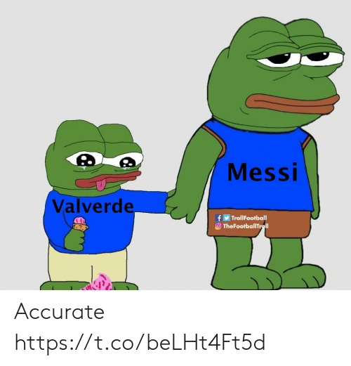 Memes, Messi, and 🤖: Messi  Valverde  fTrollFootball  O TheFootballT Accurate https://t.co/beLHt4Ft5d