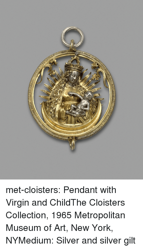 New York, Tumblr, and Virgin: met-cloisters: Pendant with Virgin and ChildThe Cloisters Collection, 1965 Metropolitan Museum of Art, New York, NYMedium: Silver and silver gilt