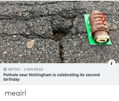 Birthday, Metro, and Read: METRO 2 MIN READ  Pothole near Nottingham is celebrating its second  birthday meairl