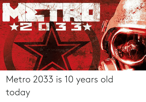 metro 2033: Metro 2033 is 10 years old today