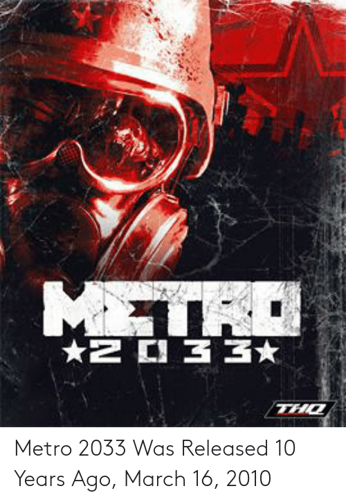 metro 2033: Metro 2033 Was Released 10 Years Ago, March 16, 2010