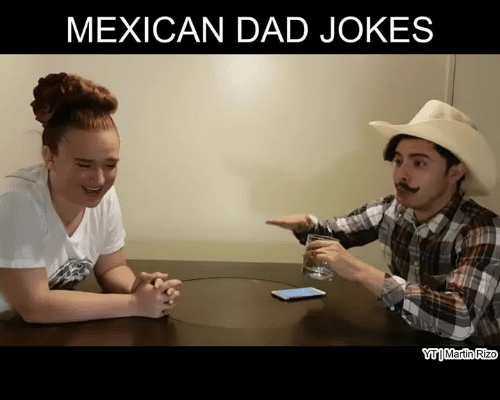 Dad, Memes, and Jokes: MEXICAN DAD JOKES