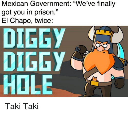 """El Chapo, Reddit, and Prison: Mexican Government: """"We've finally  got you in prison.""""  El Chapo, twice:  15  DIGGY  DIGGY  HOLE"""