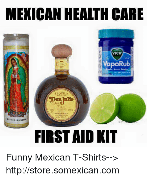 Memes, Tequila, and 🤖: MEXICAN HEALTH CARE  VICK  VapoRub  TEQUILA  ASi Jo  0449600  FIRST AID KIT Funny Mexican T-Shirts--> http://store.somexican.com