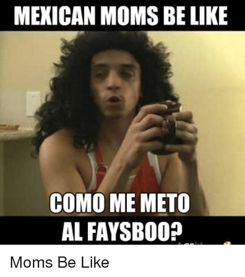 mexican moms be like como me meto al faysb00 moms 3436607 mexican moms be like como me meto al faysb00? moms be like be like