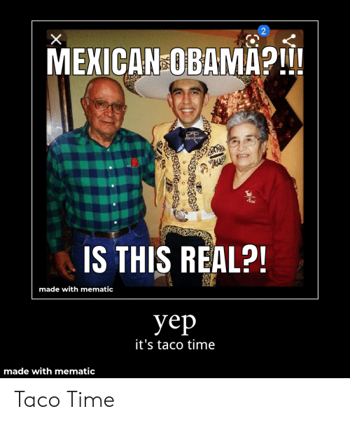 Obama, Time, and Mexican: MEXICAN OBAMA?  IS THIS REAL?!  made with mematic  yep  it's taco time  made with mematic Taco Time