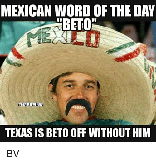 Mexican Word of the Day: MEXICAN WORD OF THE DAY  TEXAS IS BETO OFF WITHOUT HIM BV