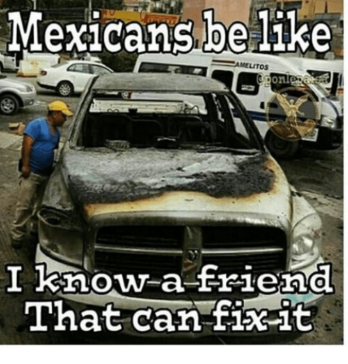 Memes, Mexican, and 🤖: Mexicans, be like  AMELITOS  I know a friend  That can