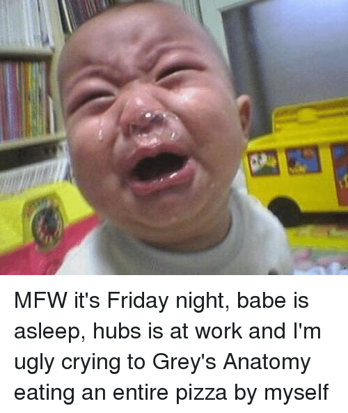 mfw its friday night babe is asleep hubs is at 22188047 🇲🇽 25 best memes about ugly cry face ugly cry face memes