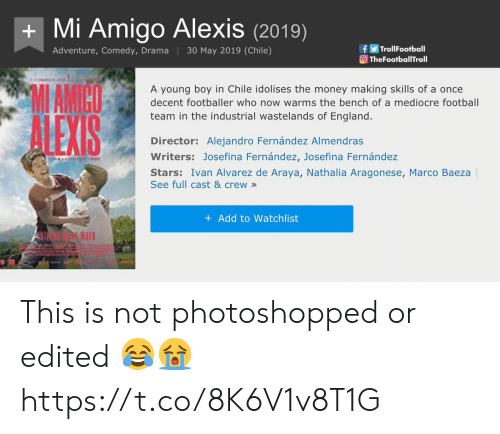 England, Football, and Mediocre: Mi Amigo Alexis(2019)  fTrolFootball  TheFootballTroll  Adventure, Comedy, Drama 30 May 2019 (Chile)  MAMICO  A young boy in Chile idolises the money making skills of a once  decent footballer who now warms the bench of a mediocre football  team in the industrial wastelands of England.  Director: Alejandro Fernández Almendras  Writers: Josefina Fernández, Josefina Fernández  Stars: Ivan Alvarez de Araya, Nathalia Aragonese, Marco Baeza  See full cast & crew»  + Add to Watchlist  RA This is not photoshopped or edited 😂😭 https://t.co/8K6V1v8T1G