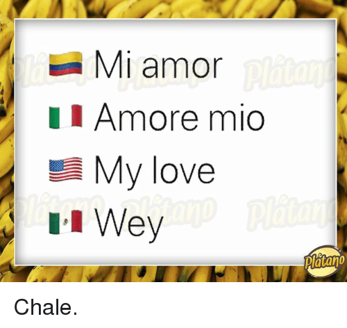 Love, Mio, and Amor: Mi amor  II Amore mio  My love  Platano Chale.
