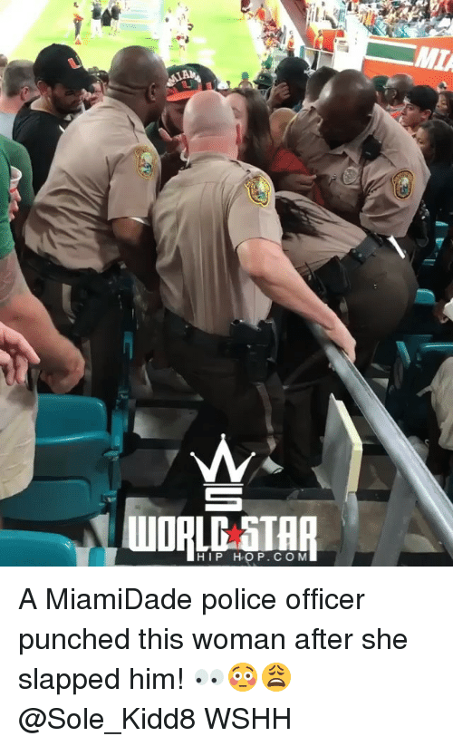 Memes, Police, and Wshh: MI  HIP HOP.CO M A MiamiDade police officer punched this woman after she slapped him! 👀😳😩 @Sole_Kidd8 WSHH