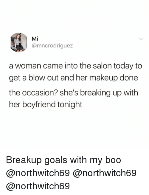 blow out: Mi  @mncrodriguez  a woman came into the salon today to  get a blow out and her makeup done  the occasion? she's breaking up with  her boyfriend tonight Breakup goals with my boo @northwitch69 @northwitch69 @northwitch69