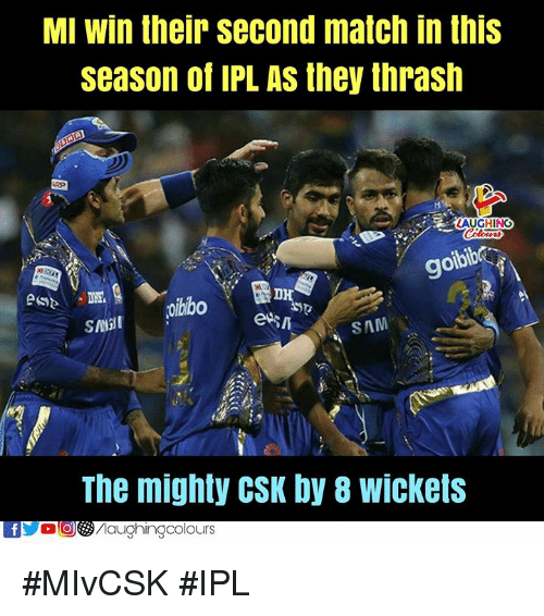 Match, Mighty, and Indianpeoplefacebook: MI win their second match in this  season of IPL AS they thrash  gol  9  oibib  oibibo  SAM  The mighty CSK by 8 wickets #MIvCSK #IPL