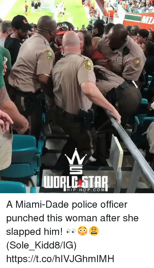 Memes, Police, and Star: MI  WORLL STAR  HIP HOP. CO M A Miami-Dade police officer punched this woman after she slapped him! 👀😳😩 (Sole_Kidd8/IG) https://t.co/hIVJGhmIMH