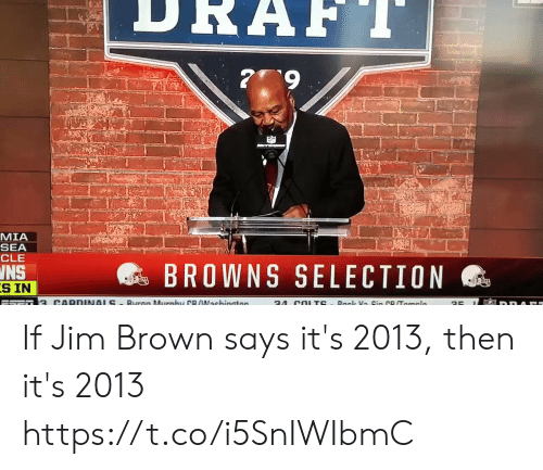 esmemes.com: MIA  SEA  CLE  @s BROWNS SELECTION  INS  S IN If Jim Brown says it's 2013, then it's 2013  https://t.co/i5SnIWIbmC