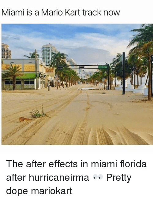 mariokart: Miami is a Mario Kart track now The after effects in miami florida after hurricaneirma 👀 Pretty dope mariokart