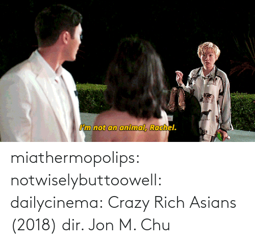 Which: miathermopolips:  notwiselybuttoowell:  dailycinema:  Crazy Rich Asians (2018) dir. Jon M. Chu