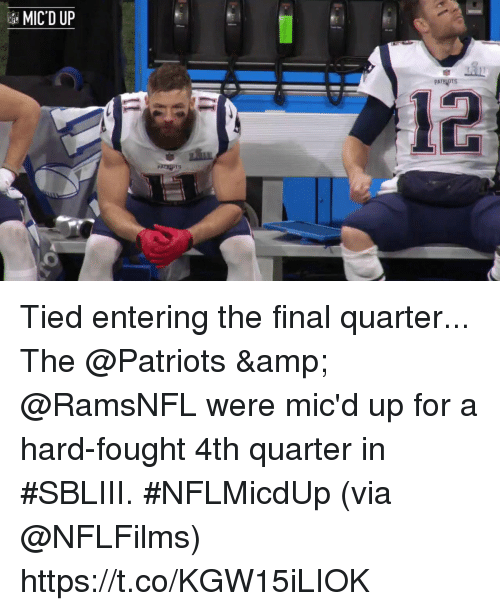 Memes, Patriotic, and 🤖: MIC'D UP  12  ts Tied entering the final quarter...  The @Patriots & @RamsNFL were mic'd up for a hard-fought 4th quarter in #SBLIII. #NFLMicdUp (via @NFLFilms) https://t.co/KGW15iLIOK