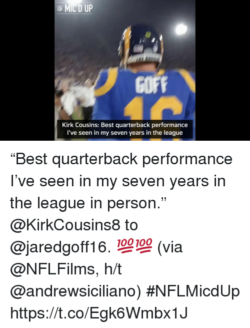 """Kirk Cousins, Memes, and Best: MIC'D UP  COFF  Kirk Cousins: Best quarterback performance  I've seen in my seven years in the league """"Best quarterback performance I've seen in my seven years in the league in person.""""  @KirkCousins8 to @jaredgoff16. 💯💯 (via @NFLFilms, h/t @andrewsiciliano) #NFLMicdUp https://t.co/Egk6Wmbx1J"""