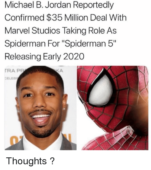"Memes, Michael B. Jordan, and Jordan: Michael B. Jordan Reportedly  Confirmed $35 Million Deal With  Marvel Studios Taking Role As  Spiderman For ""Spiderman 5""  Releasing Early 2020  RA PP  CELEE Thoughts ?"