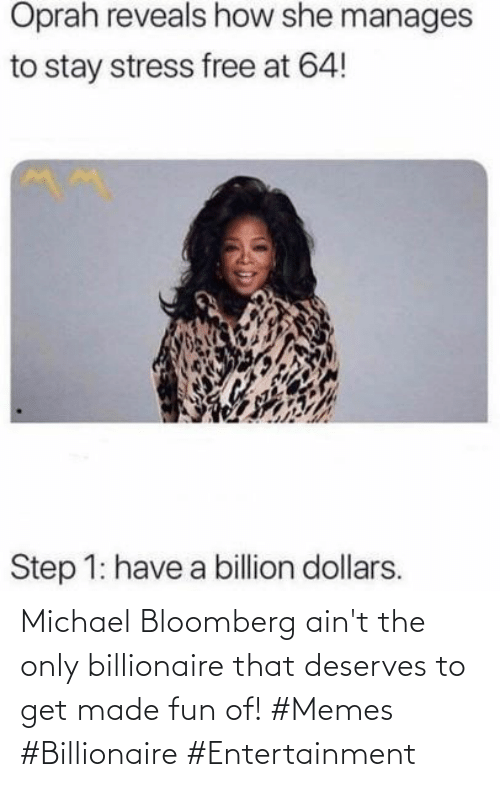 Deserves: Michael Bloomberg ain't the only billionaire that deserves to get made fun of! #Memes #Billionaire #Entertainment