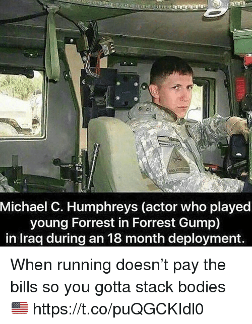 Forrest Gump: Michael C. Humphreys (actor who played  young Forrest in Forrest Gump)  in Iraa during an 18 month deplovment When running doesn't pay the bills so you gotta stack bodies 🇺🇸 https://t.co/puQGCKIdl0