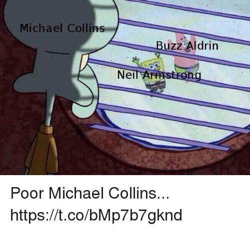 Buzz Aldrin, Michael, and Michael Collins: Michael Collins  Buzz Aldrin  NeilAF Poor Michael Collins... https://t.co/bMp7b7gknd