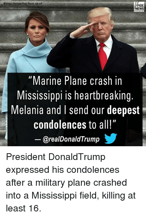 """Memes, News, and Condolences: Michael Heiman/Pool Photo via AP  FOX  NEWS  """"Marine Plane crash in  Mississippi is heartbreaking.  Melania and I send our deepest  condolences to all!""""  @realDonaldTrump步 President DonaldTrump expressed his condolences after a military plane crashed into a Mississippi field, killing at least 16."""