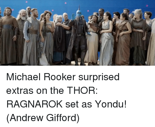 Memes, Michael, and Thor: Michael Rooker surprised extras on the THOR: RAGNAROK set as Yondu!  (Andrew Gifford)