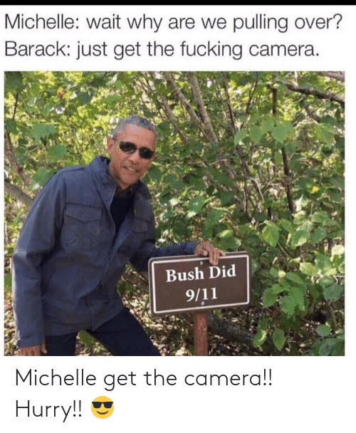 michelle: Michelle get the camera!! Hurry!! 😎