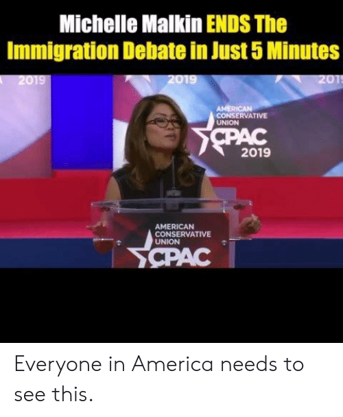 America, Memes, and American: Michelle Malkin ENDS The  Immigration Debate in Just 5 Minutes  AMERI  CONSERVATIVE  UNION  2019  AMERICAN  CONSERVATIVE  UNION Everyone in America needs to see this.