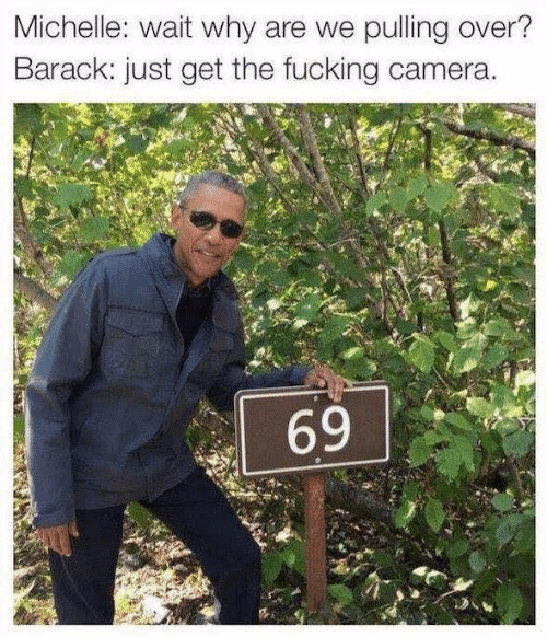 barack: Michelle: wait why are we pulling over?  Barack: just get the fucking camera.  69