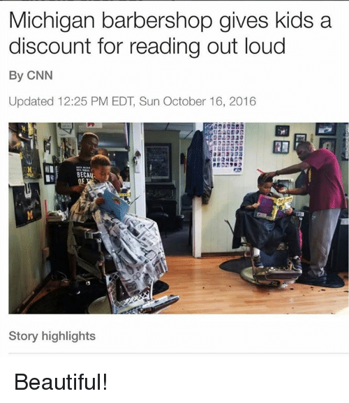 Barbershops: Michigan barbershop gives kids a  discount for reading out loud  By CNN  Updated 12:25 PM EDT, Sun October 16, 2016  PED2  BECAU  Story highlights Beautiful!