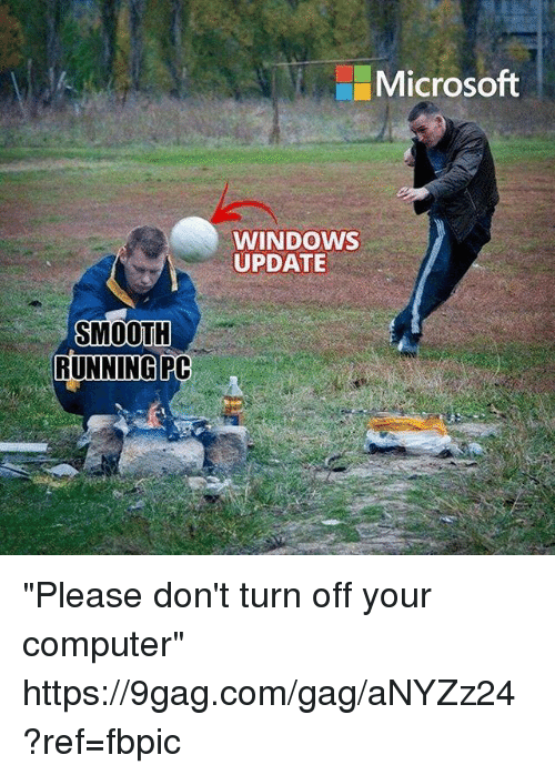 """9gag, Dank, and Microsoft: Microsoft  WINDOWS  UPDATE  SMOOTH  RUNNINGPC """"Please don't turn off your computer"""" https://9gag.com/gag/aNYZz24?ref=fbpic"""