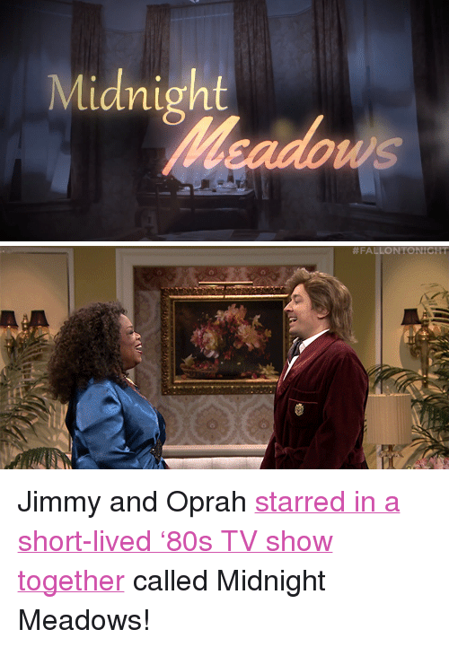 """otg: Midnight  ws <p>Jimmy and Oprah <a href=""""https://www.youtube.com/watch?v=OTg-CsVJ6UE&amp;index=5&amp;list=UU8-Th83bH_thdKZDJCrn88g"""" target=""""_blank"""">starred in a short-lived &lsquo;80s TV show together</a> called Midnight Meadows!</p>"""
