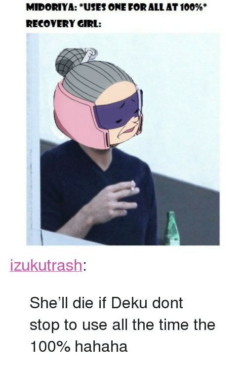 """Anaconda, Tumblr, and Blog: MIDORIYA: """"USES ONE FOR ALL AT 100%  RECOVERY GIRL: <p><a href=""""https://izukutrash.tumblr.com/post/167023304927/shell-die-if-deku-dont-stop-to-use-all-the-time"""" class=""""tumblr_blog"""">izukutrash</a>:</p><blockquote><p>She'll die if Deku dont stop to use all the time the 100% hahaha</p></blockquote>"""