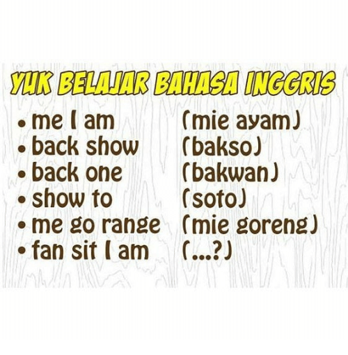 Indonesian (Language), Back, and One: (mie ayam)  . me l am  e back show (bakso  . back one (bakwan)  .show to  . me go range (mie goreng)  . fan sit am ...?)  (soto)