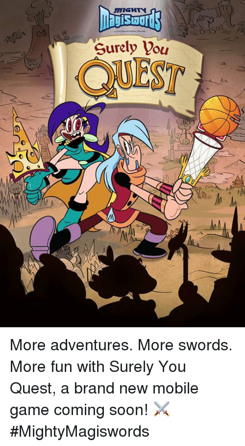 mobile games: MIGHTY  Surely you More adventures.  More swords.   More fun with Surely You Quest, a brand new mobile game coming soon! ⚔ #MightyMagiswords