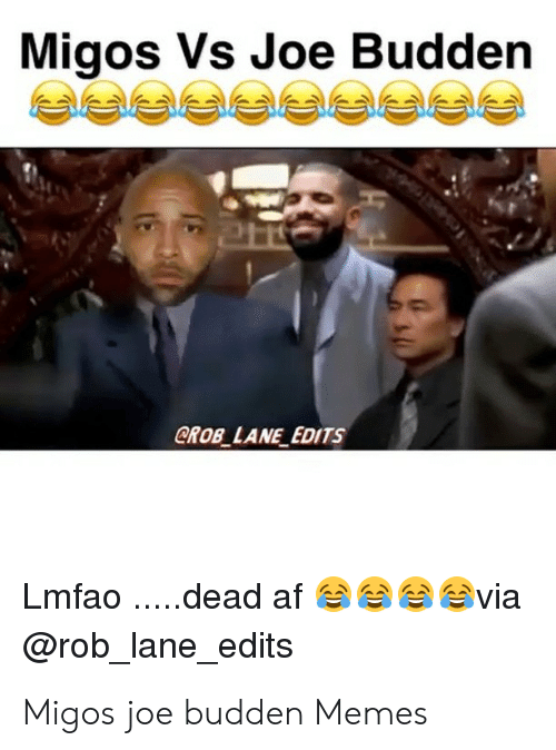 Migos Joe Budden Memes: Migos Vs Joe Budden  CROB LANE EDITS  Lmfao ...dead af  @rob_lane_edits  via Migos joe budden Memes