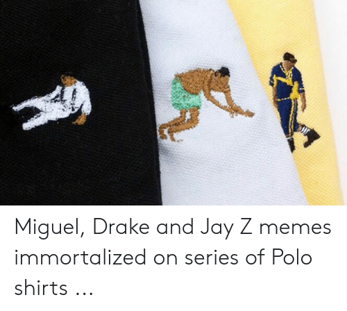 Jay Z Memes: Miguel, Drake and Jay Z memes immortalized on series of Polo shirts ...
