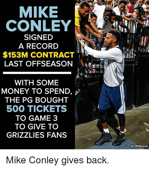 Memphis Grizzlies, Memes, and Money: MIKE  CONLEY  SIGNED  A RECORD  $153M CONTRACT  LAST OFFSEASON  WITH SOME  MONEY TO SPEND  THE PG BOUGHT  500 TICKETS  TO GAME 3  TO GIVE TO  GRIZZLIES FANS  CacBSSports Mike Conley gives back.