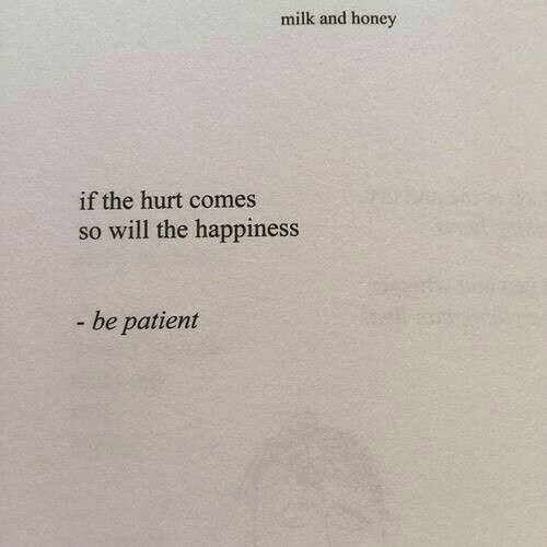 Patient, Happiness, and Honey: milk and honey  if the hurt comes  so will the happiness  - be patient