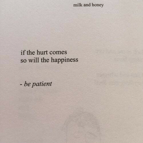 Patient, Happiness, and Honey: milk and honey  if the hurt comes  so will the happiness  be patient